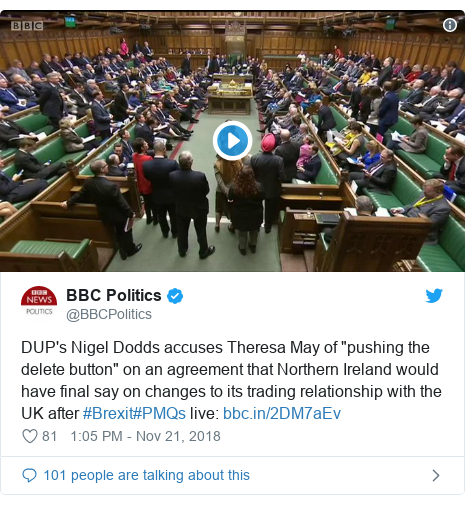 """Twitter post by @BBCPolitics: DUP's Nigel Dodds accuses Theresa May of """"pushing the delete button"""" on an agreement that Northern Ireland would have final say on changes to its trading relationship with the UK after #Brexit#PMQs live"""