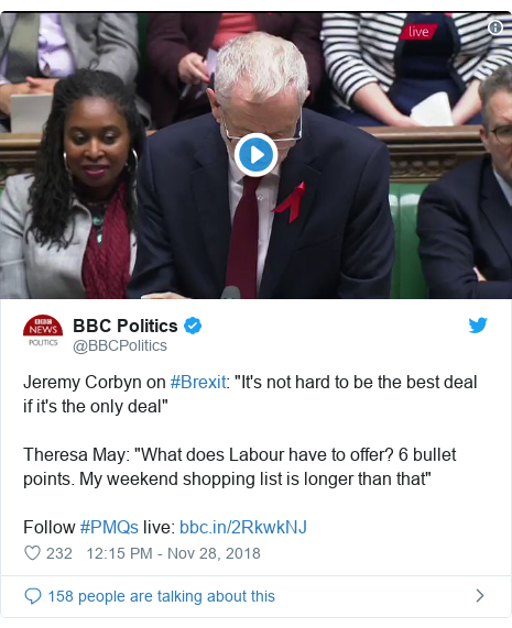 """Twitter post by @BBCPolitics: Jeremy Corbyn on #Brexit  """"It's not hard to be the best deal if it's the only deal""""Theresa May  """"What does Labour have to offer? 6 bullet points. My weekend shopping list is longer than that""""Follow #PMQs live"""