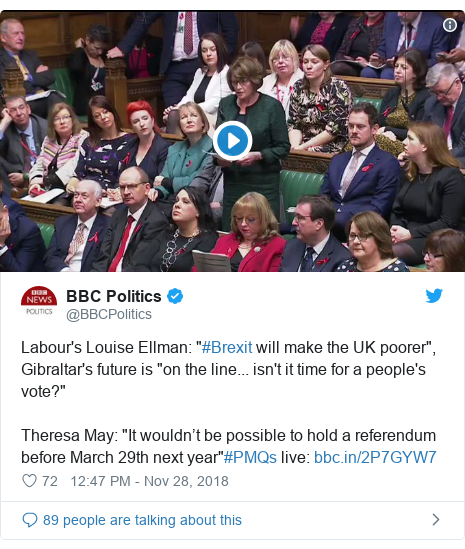 """Twitter post by @BBCPolitics: Labour's Louise Ellman  """"#Brexit will make the UK poorer"""", Gibraltar's future is """"on the line... isn't it time for a people's vote?""""Theresa May  """"It wouldn't be possible to hold a referendum before March 29th next year""""#PMQs live"""