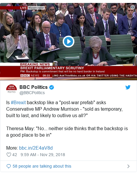 """Twitter post by @BBCPolitics: Is #Brexit backstop like a """"post-war prefab"""" asks Conservative MP Andrew Murrison - """"sold as temporary, built to last, and likely to outlive us all?""""Theresa May  """"No... neither side thinks that the backstop is a good place to be in""""More"""