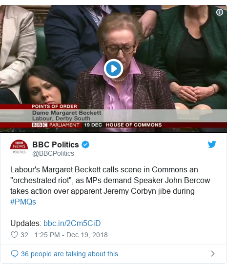 "Twitter post by @BBCPolitics: Labour's Margaret Beckett calls scene in Commons an ""orchestrated riot"", as MPs demand Speaker John Bercow takes action over apparent Jeremy Corbyn jibe during #PMQsUpdates"