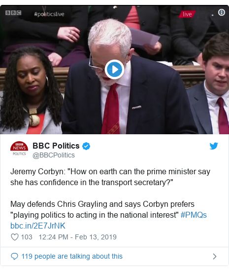 "Twitter post by @BBCPolitics: Jeremy Corbyn  ""How on earth can the prime minister say she has confidence in the transport secretary?"" May defends Chris Grayling and says Corbyn prefers ""playing politics to acting in the national interest"" #PMQs"
