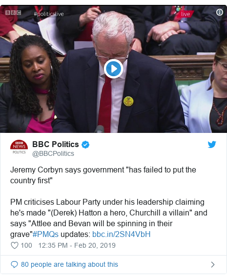"""Twitter post by @BBCPolitics: Jeremy Corbyn says government """"has failed to put the country first""""PM criticises Labour Party under his leadership claiming he's made """"(Derek) Hatton a hero, Churchill a villain"""" and says """"Attlee and Bevan will be spinning in their grave""""#PMQs updates"""