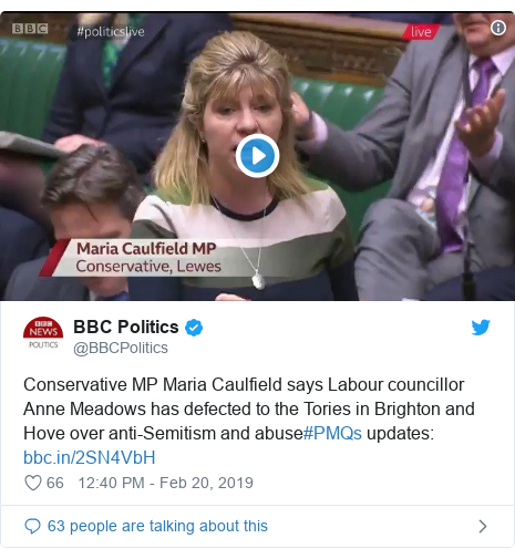 Twitter post by @BBCPolitics: Conservative MP Maria Caulfield says Labour councillor Anne Meadows has defected to the Tories in Brighton and Hove over anti-Semitism and abuse#PMQs updates