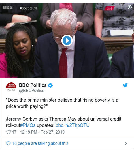 "Twitter post by @BBCPolitics: ""Does the prime minister believe that rising poverty is a price worth paying?""Jeremy Corbyn asks Theresa May about universal credit roll-out#PMQs updates"