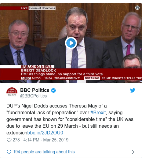 "Twitter post by @BBCPolitics: DUP's Nigel Dodds accuses Theresa May of a ""fundamental lack of preparation"" over #Brexit, saying government has known for ""considerable time"" the UK was due to leave the EU on 29 March - but still needs an extension"