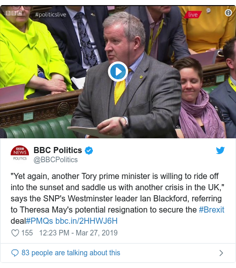 "Twitter post by @BBCPolitics: ""Yet again, another Tory prime minister is willing to ride off into the sunset and saddle us with another crisis in the UK,"" says the SNP's Westminster leader Ian Blackford, referring to Theresa May's potential resignation to secure the #Brexit deal#PMQs"