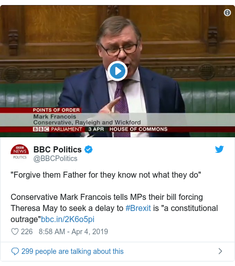 "Twitter post by @BBCPolitics: ""Forgive them Father for they know not what they do""Conservative Mark Francois tells MPs their bill forcing Theresa May to seek a delay to #Brexit is ""a constitutional outrage"""