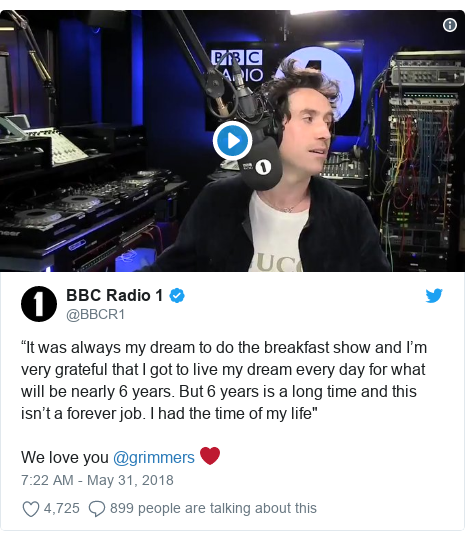 "Twitter post by @BBCR1: ""It was always my dream to do the breakfast show and I'm very grateful that I got to live my dream every day for what will be nearly 6 years. But 6 years is a long time and this isn't a forever job. I had the time of my life""We love you @grimmers ❤️"