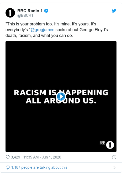 "Twitter post by @BBCR1: ""This is your problem too. It's mine. It's yours. It's everybody's.""@gregjames spoke about George Floyd's death, racism, and what you can do."