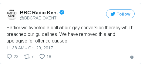 Twitter post by @BBCRADIOKENT: Earlier we tweeted a poll about gay conversion therapy which breached our guidelines. We have removed this and apologise for offence caused.