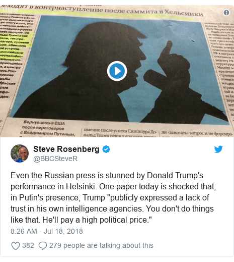 "Twitter post by @BBCSteveR: Even the Russian press is stunned by Donald Trump's performance in Helsinki. One paper today is shocked that, in Putin's presence, Trump ""publicly expressed a lack of trust in his own intelligence agencies. You don't do things like that. He'll pay a high political price."""
