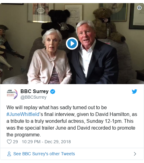 Twitter post by @BBCSurrey: We will replay what has sadly turned out to be #JuneWhitfield's final interview, given to David Hamilton, as a tribute to a truly wonderful actress, Sunday 12-1pm. This was the special trailer June and David recorded to promote the programme.
