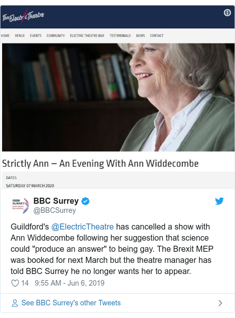 """Twitter post by @BBCSurrey: Guildford's @ElectricTheatre has cancelled a show with Ann Widdecombe following her suggestion that science could """"produce an answer"""" to being gay. The Brexit MEP was booked for next March but the theatre manager has told BBC Surrey he no longer wants her to appear."""