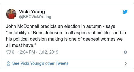 """Twitter post by @BBCVickiYoung: John McDonnell predicts an election in autumn - says """"instability of Boris Johnson in all aspects of his life...and in his political decision making is one of deepest worries we all must have."""""""