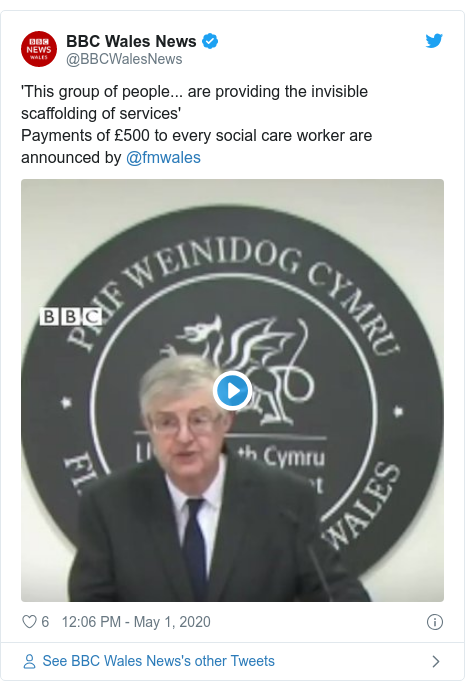 Twitter post by @BBCWalesNews: 'This group of people... are providing the invisible scaffolding of services'Payments of £500 to every social care worker are announced by @fmwales