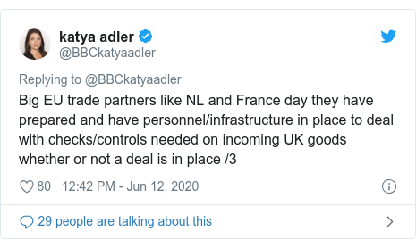 Twitter post by @BBCkatyaadler: Big EU trade partners like NL and France day they have prepared and have personnel/infrastructure in place to deal with checks/controls needed on incoming UK goods whether or not a deal is in place /3