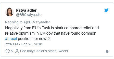 Twitter post by @BBCkatyaadler: Negativity from EU's Tusk is stark compared relief and relative optimism in UK gov that have found common #brexit position 'for now' 2