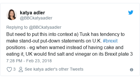 Twitter post by @BBCkatyaadler: But need to put this into context a) Tusk has tendency to make stand-out put-down statements on U.K. #brexit positions - eg when warned instead of having cake and eating it, UK would find salt and vinegar on its Brexit plate 3
