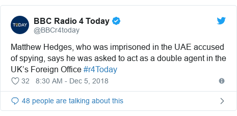 Twitter post by @BBCr4today: Matthew Hedges, who was imprisoned in the UAE accused of spying, says he was asked to act as a double agent in the UK's Foreign Office #r4Today
