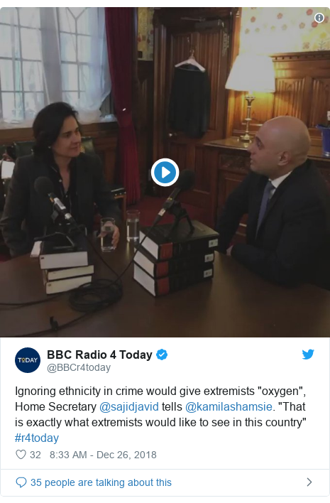 "Twitter post by @BBCr4today: Ignoring ethnicity in crime would give extremists ""oxygen"", Home Secretary @sajidjavid tells @kamilashamsie. ""That is exactly what extremists would like to see in this country"" #r4today"