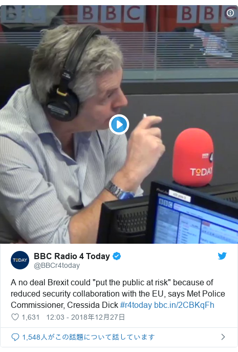 "Twitter post by @BBCr4today: A no deal Brexit could ""put the public at risk"" because of reduced security collaboration with the EU, says Met Police Commissioner, Cressida Dick #r4today"