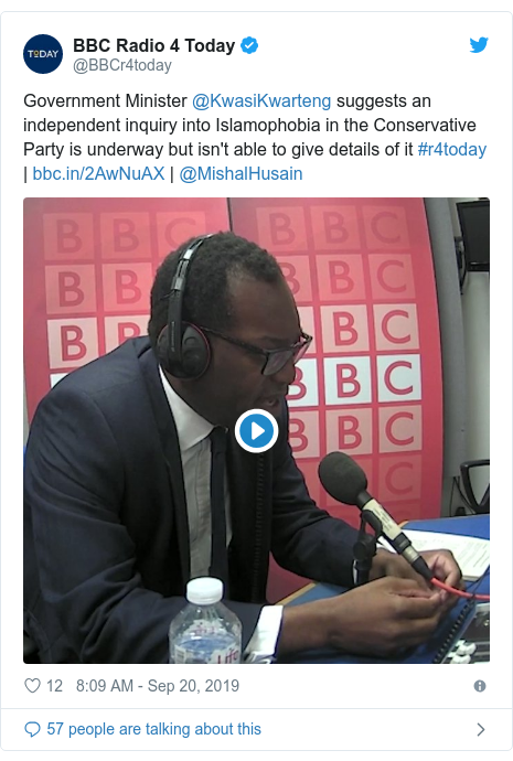 Twitter post by @BBCr4today: Government Minister @KwasiKwarteng suggests an independent inquiry into Islamophobia in the Conservative Party is underway but isn't able to give details of it #r4today |  | @MishalHusain