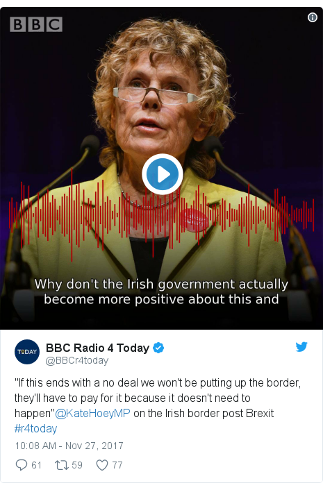 "Twitter post by @BBCr4today: ""If this ends with a no deal we won't be putting up the border, they'll have to pay for it because it doesn't need to happen""@KateHoeyMP on the Irish border post Brexit #r4today"