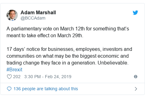 Twitter post by @BCCAdam: A parliamentary vote on March 12th for something that's meant to take effect on March 29th.17 days' notice for businesses, employees, investors and communities on what may be the biggest economic and trading change they face in a generation. Unbelievable. #Brexit