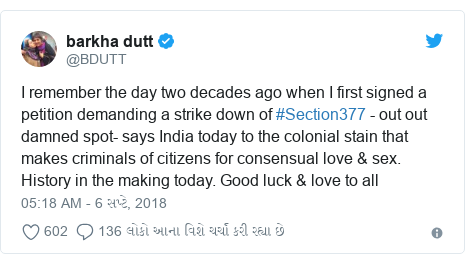 Twitter post by @BDUTT: I remember the day two decades ago when I first signed a petition demanding a strike down of #Section377 - out out damned spot- says India today to the colonial stain that makes criminals of citizens for consensual love & sex. History in the making today. Good luck & love to all