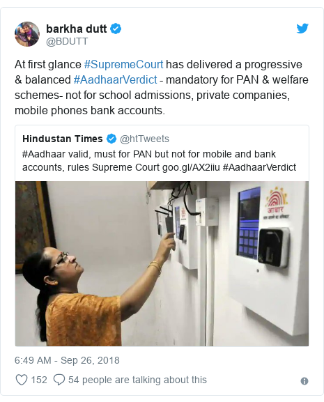 Twitter post by @BDUTT: At first glance #SupremeCourt has delivered a progressive & balanced #AadhaarVerdict - mandatory for PAN & welfare schemes- not for school admissions, private companies, mobile phones bank accounts.