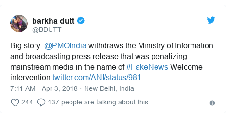 Twitter post by @BDUTT: Big story  @PMOIndia withdraws the Ministry of Information and broadcasting press release that was penalizing mainstream media in the name of #FakeNews Welcome intervention