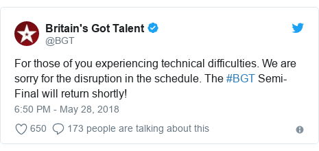 Twitter post by @BGT: For those of you experiencing technical difficulties. We are sorry for the disruption in the schedule. The #BGT Semi-Final will return shortly!