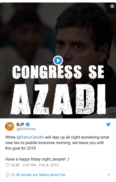 Twitter post by @BJP4India: While @RahulGandhi will stay up all night wondering what new lies to peddle tomorrow morning, we leave you with this goal for 2019. Have a happy friday night, people!  )
