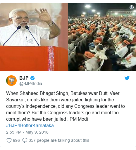 Twitter post by @BJP4India: When Shaheed Bhagat Singh, Batukeshwar Dutt, Veer Savarkar, greats like them were jailed fighting for the country's independence, did any Congress leader went to meet them? But the Congress leaders go and meet the corrupt who have been jailed   PM Modi #BJP4BetterKarnataka