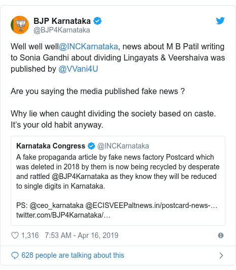 Twitter post by @BJP4Karnataka: Well well well@INCKarnataka, news about M B Patil writing to Sonia Gandhi about dividing Lingayats & Veershaiva was published by @VVani4U Are you saying the media published fake news ?Why lie when caught dividing the society based on caste. It's your old habit anyway.