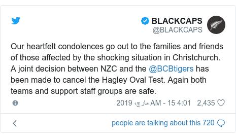 ٹوئٹر پوسٹس @BLACKCAPS کے حساب سے: Our heartfelt condolences go out to the families and friends of those affected by the shocking situation in Christchurch. A joint decision between NZC and the @BCBtigers has been made to cancel the Hagley Oval Test. Again both teams and support staff groups are safe.