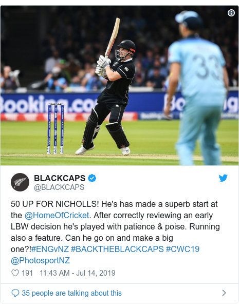Twitter post by @BLACKCAPS: 50 UP FOR NICHOLLS! He's has made a superb start at the @HomeOfCricket. After correctly reviewing an early LBW decision he's played with patience & poise. Running also a feature. Can he go on and make a big one?!#ENGvNZ #BACKTHEBLACKCAPS #CWC19 @PhotosportNZ