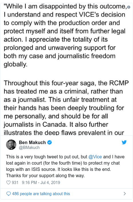 Twitter post by @BMakuch: This is a very tough tweet to put out, but @Vice and I have lost again in court (for the fourth time) to protect my chat logs with an ISIS source. It looks like this is the end. Thanks for your support along the way.