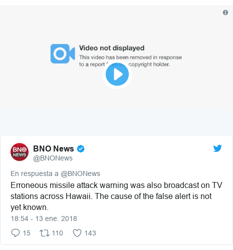 Publicación de Twitter por @BNONews: Erroneous missile attack warning was also broadcast on TV stations across Hawaii. The cause of the false alert is not yet known.