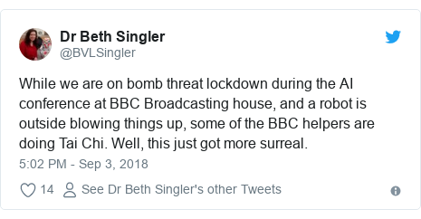 Twitter post by @BVLSingler: While we are on bomb threat lockdown during the AI conference at BBC Broadcasting house, and a robot is outside blowing things up, some of the BBC helpers are doing Tai Chi. Well, this just got more surreal.
