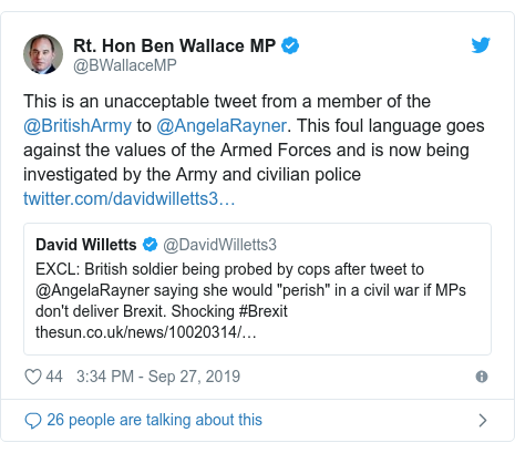 Twitter post by @BWallaceMP: This is an unacceptable tweet from a member of the @BritishArmy to @AngelaRayner. This foul language goes against the values of the Armed Forces and is now being investigated by the Army and civilian police