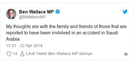 Twitter pesan oleh @BWallaceMP: My thoughts are with the family and friends of those that are reported to have been invlolved in an accident in Saudi Arabia