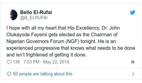 Twitter post by @B_ELRUFAI: I hope with all my heart that His Excellency, Dr. John Olukayode Fayemi gets elected as the Chairman of Nigerian Governors Forum (NGF) tonight. He is an experienced progressive that knows what needs to be done and isn't frightened of getting it done.