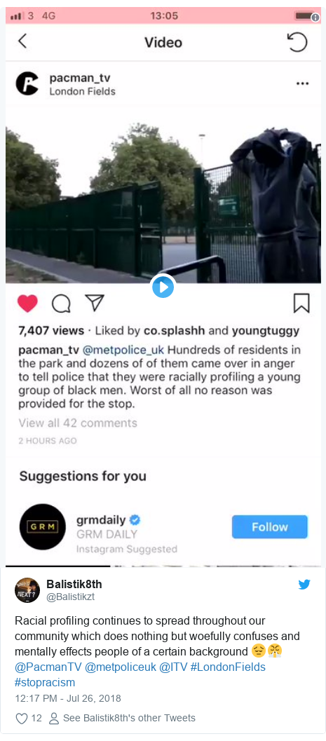 Twitter post by @Balistikzt: Racial profiling continues to spread throughout our community which does nothing but woefully confuses and mentally effects people of a certain background 😔😤 @PacmanTV @metpoliceuk @ITV #LondonFields #stopracism