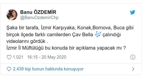 @BanuOzdemirChp tarafından yapılan Twitter paylaşımı: Şaka bir tarafa, İzmir Karşıyaka, Konak,Bornova, Buca gibi birçok ilçede farklı camilerden Çav Bella 🎶 çalındığı videolarını gördük .İzmir İl Müftülüğü bu konuda bir açıklama yapacak mı ?
