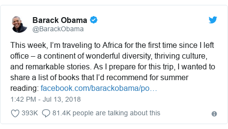 Ujumbe wa Twitter wa @BarackObama: This week, I'm traveling to Africa for the first time since I left office – a continent of wonderful diversity, thriving culture, and remarkable stories. As I prepare for this trip, I wanted to share a list of books that I'd recommend for summer reading