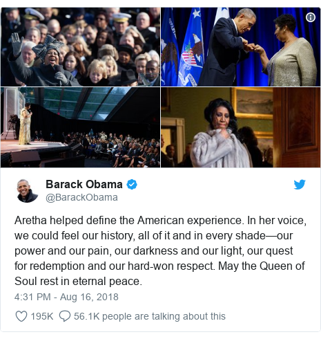 Twitter post by @BarackObama: Aretha helped define the American experience. In her voice, we could feel our history, all of it and in every shade—our power and our pain, our darkness and our light, our quest for redemption and our hard-won respect. May the Queen of Soul rest in eternal peace.