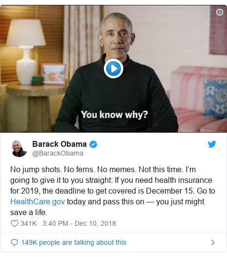Twitter post by @BarackObama: No jump shots. No ferns. No memes. Not this time. I'm going to give it to you straight  If you need health insurance for 2019, the deadline to get covered is December 15. Go to  today and pass this on — you just might save a life.