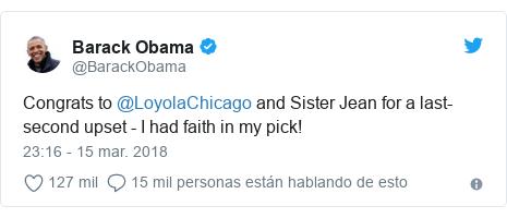 Publicación de Twitter por @BarackObama: Congrats to @LoyolaChicago and Sister Jean for a last-second upset - I had faith in my pick!